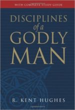 "Book Review: ""Disciplines of a Godly Man"" by R. Kent Hughes"