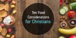 10 Food Considerations for Christians