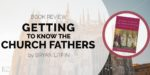 "Book Review: ""Getting to Know the Church Fathers"" by Bryan Litfin"