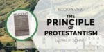 "Book Review: ""The Principle of Protestantism"" by Philip Schaff"