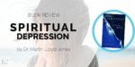 "Book Review: ""Spiritual Depression"" by Dr. Martin Lloyd-Jones"
