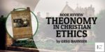 """Book Review: """"Theonomy"""" by Greg Bahnsen"""