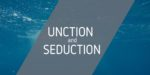 Unction and Seduction