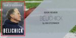 "Book Review: ""Belichick"" by Ian O'Conner"