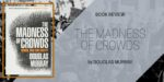 "Book Review: ""The Madness of Crowds"" by Douglas Murray"