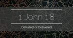 1 John 1:8 – Deluded or Delivered