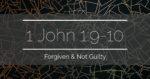 1 John 1:9-10 – Forgiven & Not Guilty