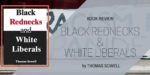 "Book Review: ""Black Rednecks & White Liberals"" by Thomas Sowell"