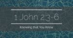 1 John 2:3-6 | Knowing that You Know